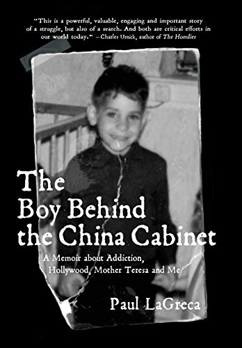 The Boy Behind the China Cabinet: A Memoir about Addiction, Hollywood, Mother Teresa and Me