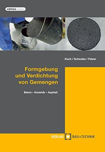 Formgebung und Verdichtung von Gemengen: Beton - Keramik - Asphalt (edition beton)