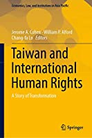 Taiwan and International Human Rights: A Story of Transformation (Economics, Law, and Institutions in Asia Pacific)