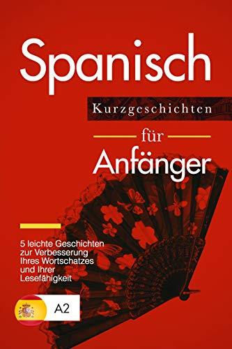 Spanisch lernen: Spanisch für Anfänger – 5 leichte Kurzgeschichten zur...