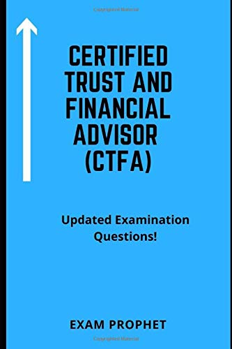 CERTIFIED TRUST AND FINANCIAL ADVISOR (CTFA) UPDATED EXAMINATION QUESTIONS