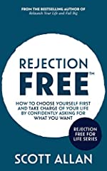 Rejection Free (TM): How to Choose Yourself First and Take Charge of Your Life by Confidently Asking For What You Want (Rejection Free for Life Book 2)