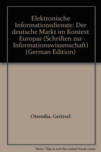 Elektronische Informationsdienste: Der deutsche Markt im Kontext Europas (Schriften zur Informationswissenschaft)
