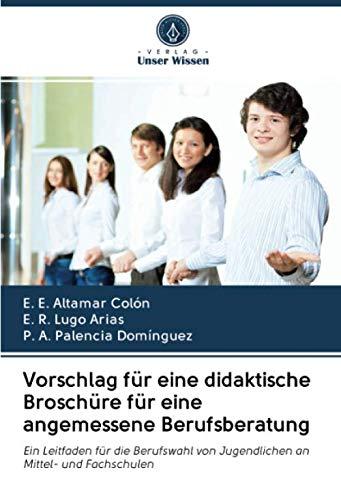 Vorschlag für eine didaktische Broschüre für eine angemessene Berufsberatung: Ein Leitfaden für die Berufswahl von Jugendlichen an Mittel- und Fachschulen