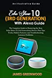 MASTER THE NEW ECHO SHOW 10 (3RD GENERATION) WITH ALEXA: The Complete Guide to Mastering the New Echo Show 10 (3rd Generation) Device. Plus Tips, Tricks, ... Troubleshooting Problems (English Edition)