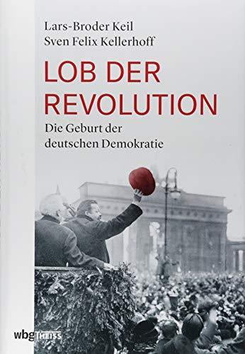 Lob der Revolution: Die Geburt der deutschen Demokratie