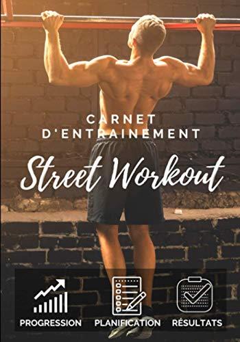 Carnet d'entrainement street workout: Suivi Musculation | Format Pratique | Suivi sur 12 semaines pour une Progression Optimale ! Notez vos exercices, séries, répétition et vos progrès.
