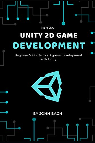 Unity 2d game development: Beginner's Guide to 2D game development with Unity
