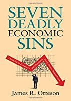 Seven Deadly Economic Sins: Obstacles to Prosperity and Happiness Every Citizen Should Know