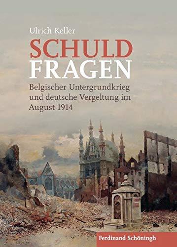 Schuldfragen: Belgischer Untergrundkrieg und deutsche Vergeltung im August 1914