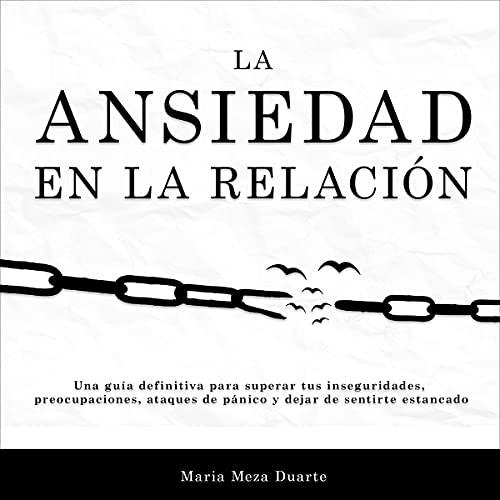 Listen La ansiedad en la relación [Anxiety in the Relationship]: Una guía definitiva para superar tus ins audio book