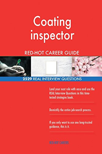 Coating inspector RED-HOT Career Guide; 2529 REAL Interview Questions