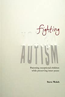 Fighting Autism: Parenting Exceptional Children while Preserving Inner Peace