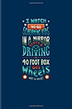 I Watch 40-60 Screaming Kids In A Mirror While Driving A 40 Foot Box On Wheels...: Funny Bus Driving Quotes Journal For School Bus & Public Transportation Fans - 6x9 - 100 Blank Lined Pages