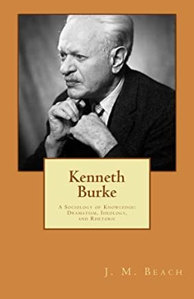 Kenneth Burke: A Sociology of Knowledge: Dramatism, Ideology, and Rhetoric
