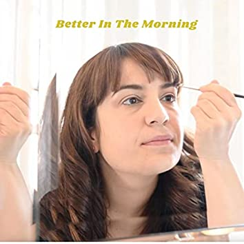 Better in the Morning