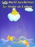 Gute-Nacht-Geschichten für Kinder ab 3 Jahren: Die schönsten 3-5-8 Minuten-Vorlesegeschichten für Kinder, 20 Vorlesegeschichten zum Einschlafen und Träumen
