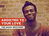 Addicted To Your Love in the Style of The Shady Brothers