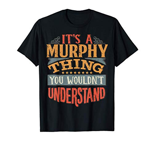 It's A Murphy Thing You Wouldn't Understand T-Shirt