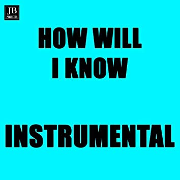 How Will I Know (Instrumental Version)