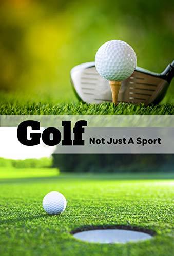 Golf: Not Just A Sport: The Book...