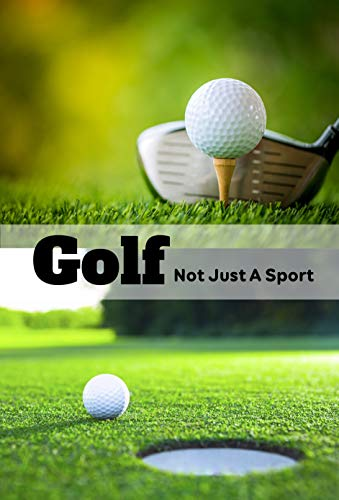 Golf: Not Just A Sport: The Book About Golf (English Edition)