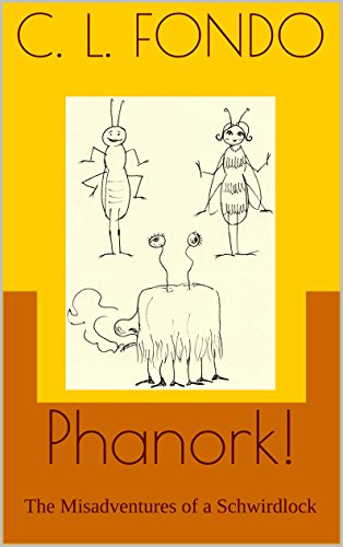 Book: Phanork! - The Misadventures of a Schwirdlock by C. L. Fondo