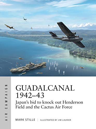 Guadalcanal 1942–43: Japan's bid to knock out Henderson Field and the Cactus Air Force (Air Campaign)