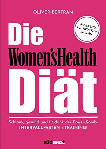 Die Women's Health Diät: Schlank, gesund und fit mit der Powerkombi aus Intervallfasten und Fitnesstraining