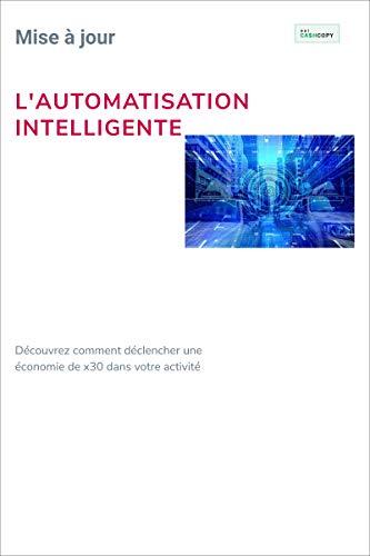 L'Automatisation Intelligente: Comment déclencher une économie x30 dans votre activité (French Edition)