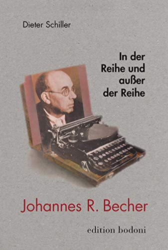 In der Reihe und außer der Reihe: Studien und Vorträge zu Johannes R. Becher