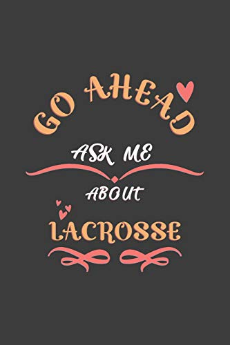 Go Ahead Ask Me About Lacrosse: Notebook / Journal - College Ruled / Lined - for Lacrosse Lovers