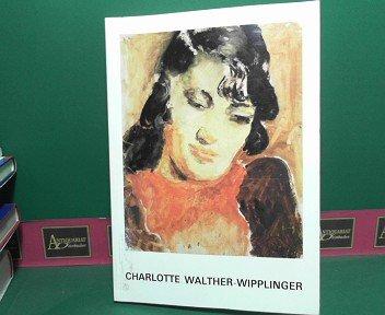 Charlotte Walther-Wipplinger. Ölbilder, Aquarelle, Zeichnungen