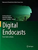 Digital Endocasts: From Skulls to Brains (Replacement of Neanderthals by Modern Humans Series)