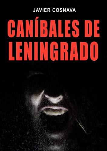 Portada del libro CANÍBALES DE LENINGRADO de Javier Cosnava