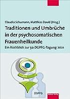Traditionen und Umbrueche in der psychosomatischen Frauenheilkunde: Ein Rueckblick zur 50. DGPFG-Tagung 2021
