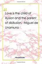 Love is the child of illusion and the parent of disillusion. -Miguel de Unamuno: Notebook with Unique Golden Marble Touch  love quotes   Journal & Notebook   120 Pages  6'x9'