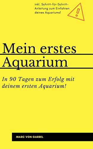 Mein erstes Aquarium: In 90 Tagen zum Erfolg mit deinem ersten Aquarium!