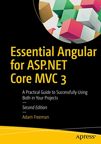 Essential Angular for ASP.NET Core MVC 3: A Practical Guide to Successfully Using Both in Your Proje