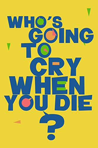Who's Going to Cry When You Die? (English Edition)