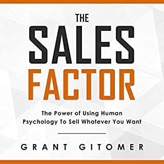 The Sales Factor: The Power of Using Human Psychology to Sell Whatever You Want                   Written by:                                                                                                                                 Grant Gitomer                               Narrated by:                                                                                                                                 Brian Tracy                      Length: 43 mins     Not rated yet     Overall 0.0