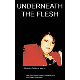 Underneath The Flesh : My life as a Morbid Obesity Sufferer and a Compulsive Overeater by [Alexandra Gallagher-Mearns]