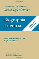 Biographia Literaria: Or Biographical Sketches of My Literary Life and Opinions (The Collected Works of Samuel Taylor Coleridge, 2 Vols in 1)