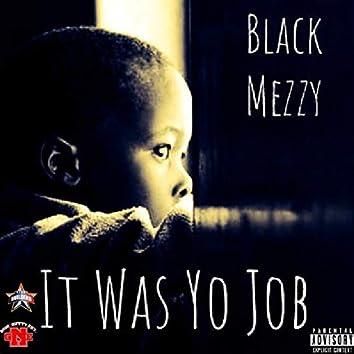 It Was Yo Job