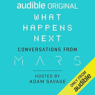 What Happens Next? Conversations from MARS                   By:                                                                                                                                 Adam Savage                               Narrated by:                                                                                                                                 Adam Savage                      Length: 2 hrs and 50 mins     500 ratings     Overall 4.5