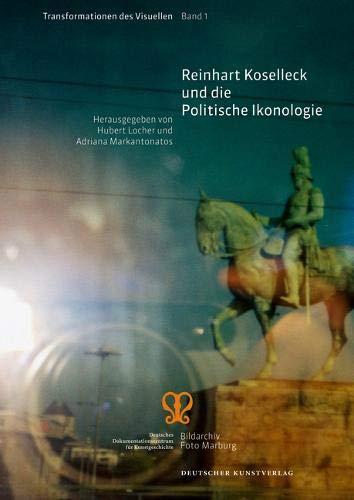Reinhart Koselleck Und Die Politische Ikonologie: 1