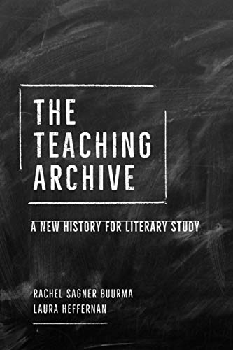 Compare Textbook Prices for The Teaching Archive: A New History for Literary Study First Edition ISBN 9780226736136 by Buurma, Rachel Sagner,Heffernan, Laura