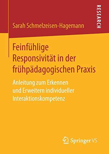 Feinfühlige Responsivität in der frühpädagogischen Praxis: Anleitung zum Erkennen und Erweitern individueller Interaktionskompetenz