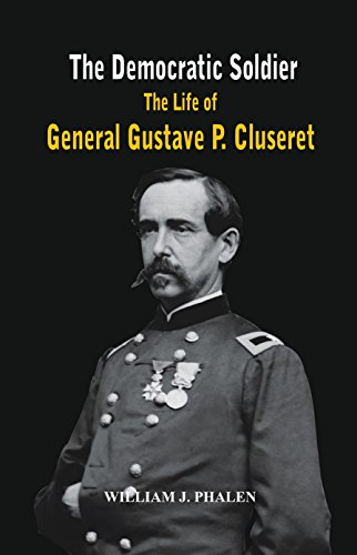 The Democratic Soldier: The life of General Gustave P. Cluseret (English Edition)
