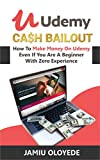 UDEMY CASH BAILOUT: How To Make Money On Udemy Even If You Are A Beginner With Zero Experience (English Edition)